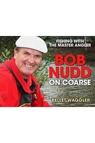 Bob Nudd on Coarse: Fishing with the Master Angler