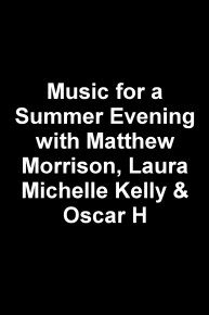 Music for a Summer Evening with Matthew Morrison, Laura Michelle Kelly & Oscar H