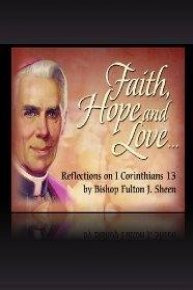 Faith, Hope and Love with Fulton J. Sheen