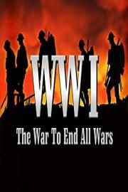 World War I: The War to End All Wars