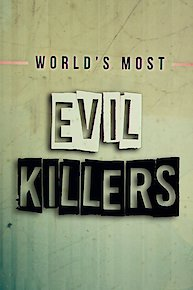 World's Most Evil Killers