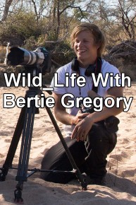 Wild_Life With Bertie Gregory