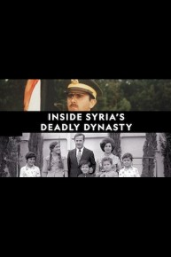 Inside Syria's Deadly Dynasty