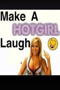 Make a Hot Girl Laugh