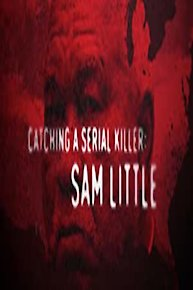 Catching a Serial Killer: Sam Little