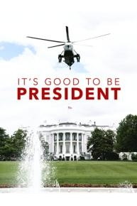 It's Good to be President