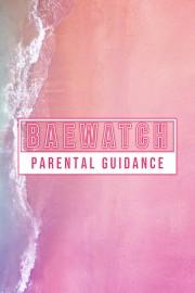 Baewatch: Parental Guidance