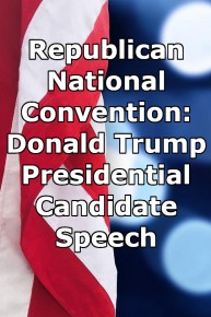 Republican National Convention: Donald Trump Presidential Candidate Speech