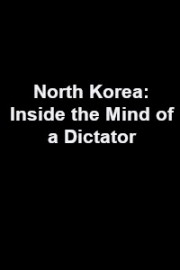 North Korea: Inside the Mind of a Dictator