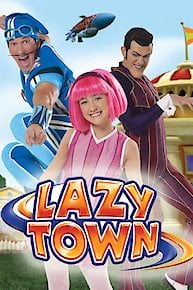 Watch Lazytown Online Full Episodes Of Season 3 To 1 Yidio