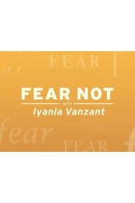 Fear Not with Iyanla Vanzant