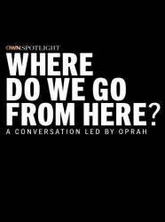 OWN Spotlight: Where Do We Go From Here?