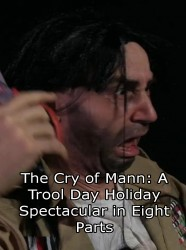 The Cry of Mann: A Trool Day Holiday Spectacular in Eight Parts