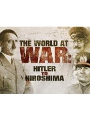 The World at War: From Hitler to Hiroshima